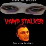 VAMP STALKER – Eros Bosi