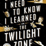 (English) EVERYTHING I NEED TO KNOW I LEARNED IN THE TWILIGHT ZONE – Mark Dawidziak